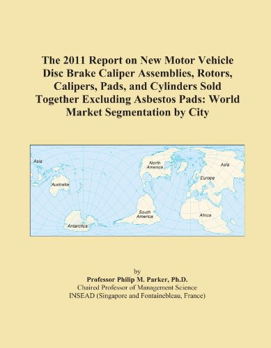 The 2011 Report on New Motor Vehicle Disc Brake Caliper Assemblies, Rotors, Calipers, Pads, and Cylinders Sold Together Excluding Asbestos Pads: World Market Segmentation by City
