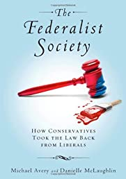 The Federalist Society: How Conservatives Took the Law Back from Liberals