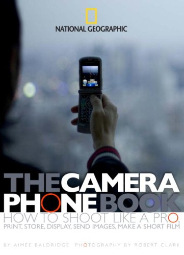 The Camera Phone Book: How to Shoot Like a Pro, Print, Store, Display, Send Images, Make a Short Film, Aimee Baldridge