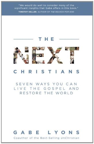The Next Christians: Seven Ways You Can Live the Gospel and Restore the World, Lyons, Gabe