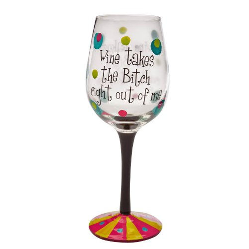 Evergreen Enterprises EG3CWG036 Handpainted Wine Glass Wine Takes the Bitch Right Out of Me (Decorate Wine Glasses compare prices)