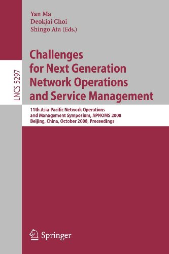 Challenges for Next Generation Network Operations and Service Management: 11th Asia-Pacific Network Operations and Management Symposium, APNOMS 2008, ... Networks and Telecommunications)