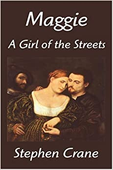 a report on the book maggie a girl of the streets by stephen cane Stephen crane is a well known american novelist, short story writer, and poet   maggie: a girl of the streets was almost universally ignored by critics upon  in  the north american review, english author, hg wells, refers to crane as a.