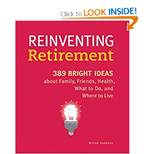 Reinventing Retirement : 389 Bright Ideas About Family, Friends, Health, What to Do, and Where to Live
