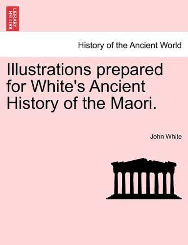 Illustrations prepared for White's Ancient History of the Maori.
