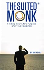 The Suited Monk: Finding Your Life's Purpose and True Happiness ( Life Purpose & Happiness )