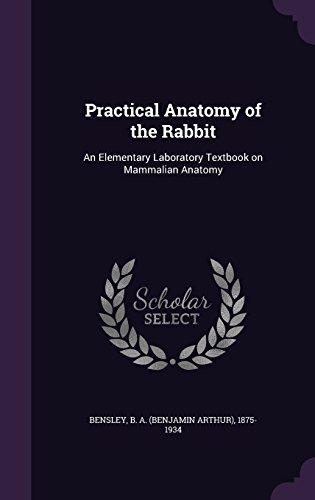 Practical Anatomy of the Rabbit: An Elementary Laboratory Textbook on Mammalian Anatomy