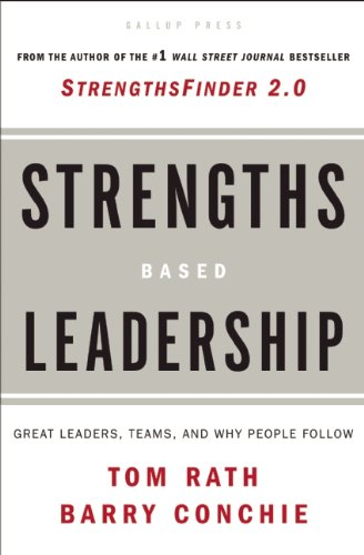 Strengths Based Leadership: Great Leaders, Teams, and Why People...