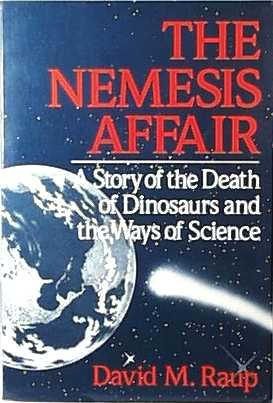 The Nemesis Affair: A Story of the Death of Dinosaurs and the Ways of Science, DAVID M. RAUP