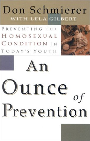 An Ounce of Prevention: Preventing the Homosexual Condition in Today's Youth, Don Schmierer
