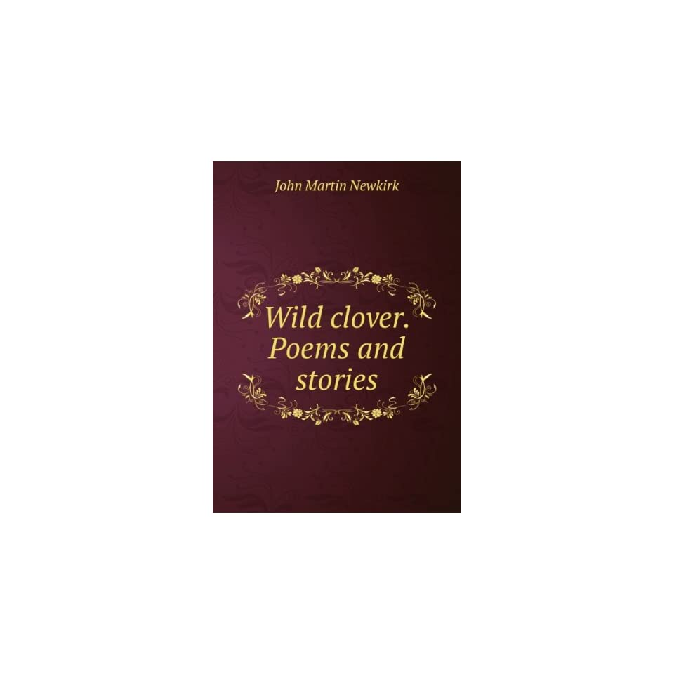 Wild clover. Poems and stories John Martin Newkirk Books