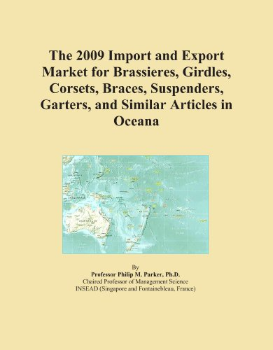 The 2009 Import and Export Market for Brassieres, Girdles, Corsets, Braces, Suspenders, Garters, and Similar Articles in Oceana