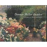 Dennis Miller Bunker: American impressionist (0878464239) by Hirshler, Erica E