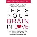 This is Your Brain in Love: New Scientific Breakthroughs for a More Passionate and Emotionally Healthy Marriage ~ Earl R. Henslin
