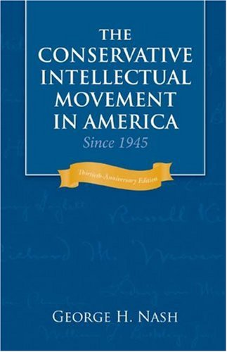 The Conservative Intellectual Movement in America Since 1945: George H. Nash: 9781933859125: Amazon.com: Books