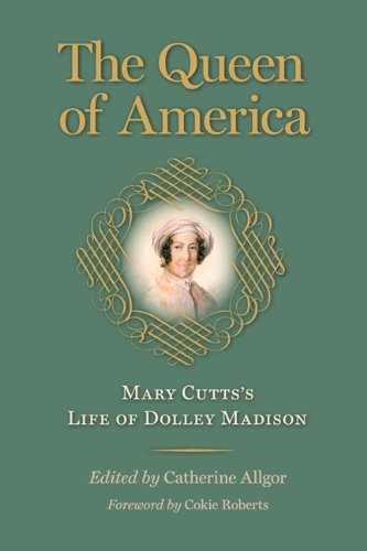 The Queen of America: Mary Cutts's Life of Dolley Madison (Jeffersonian America) (Queen Of America compare prices)