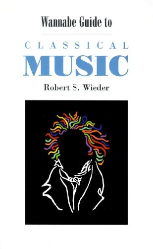 Wannabe Guide to Classical Music, ROBERT S. WIEDER, JACK MINGO