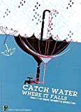 Catch Water Where it Falls : Toolkit on Urban Rainwater Harvesting