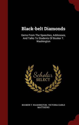 Black-belt Diamonds: Gems From The Speeches, Addresses, And Talks To Students Of Booker T. Washington PDF