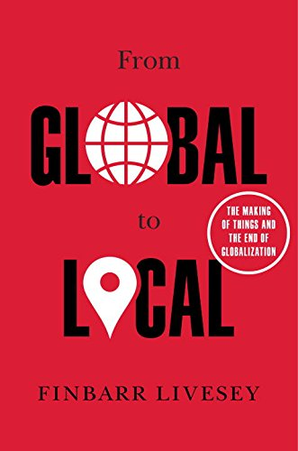 Book Cover: From Global to Local: The Making of Things and the End of Globalization