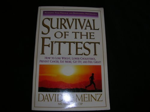Survival of the Fittest: How to lose weight, lower cholesterol, prevent cancer, eat more, get fit and feel great!!
