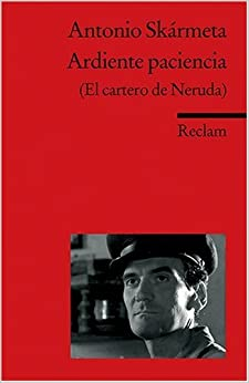 Ardiente paciencia (El cartero de Neruda): Antonio Skármeta