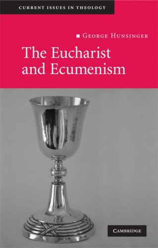 The Eucharist and Ecumenism: Let us Keep the Feast (Current Issues in Theology), GEORGE HUNSINGER