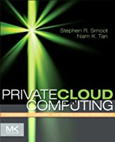 Private Cloud Computing: Consolidation, Virtualization, and Service-Oriented Infrastructure Front Cover