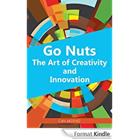 Go Nuts: The Art of Creativity and Innovation: with examples of creativity from various different industries, from writing to business, charity to music ... Business Books Book 4) (English Edition)