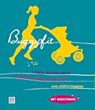 Buggyfit: Fitness, die Spa� macht - Das ideale Training f�r M�tter