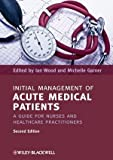 img - for Initial Management of Acute Medical Patients: A Guide for Nurses and Healthcare Practitioners of Wood, Ian, Garner, Michelle 2nd (second) Edition on 16 March 2012 book / textbook / text book