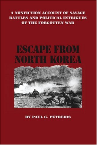 Escape From North Korea: A Nonfiction Account of Savage Battles and Political Intrigues of the Forgotten War
