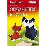 """Kreativ sein! Origami-Tiere f�r Kindervon """"Ruth Ungert"""""""