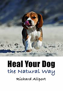 Heal Your Dog The Natural Way from Remember When