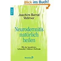 Neurodermitis natürlich heilen: Mit der bewährten Schwedler-Vollmer-Me...