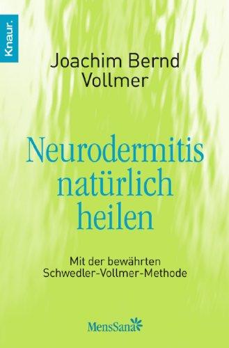 Neurodermitis natürlich heilen: Mit der bewährten Schwedler-Vollmer-Methode
