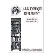 Bibliotheque flaubert. inventaires et critiques.