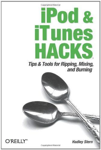 Ipod And Itunes Hacks: Tips And Tools For Ripping, Mixing And Burning