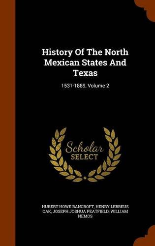 History Of The North Mexican States And Texas: 1531-1889, Volume 2