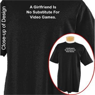A girlfriend is no substitute for video games Funny T-shirt Apparel, Medium, Black