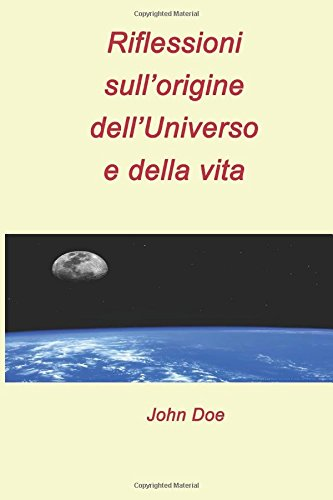 Riflessioni sull'origine dell'Universo e della vita: Seconda edizione