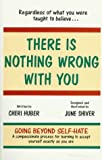 Regardless of What You Were Taught to Believe... There Is Nothing Wrong with You (0963625500) by Cheri Huber