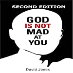God Is Not Mad at You: 2nd Edition | David Jones