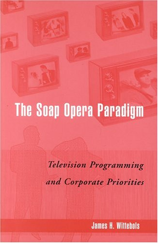 the-soap-opera-paradigm-television-programming-and-corporate-priorities