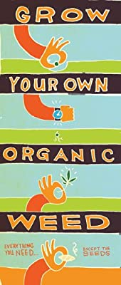 Grow Your Own Organic Weed!: Everything You Need..... Except the Seeds