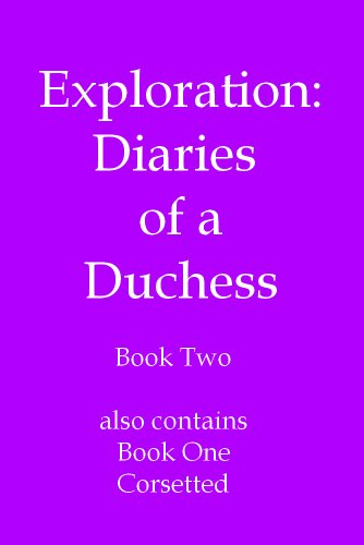 Exploration plus Book One, Corsetted (Diaries of a Duchess)