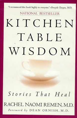 Kitchen Table Wisdom: Stories That Heal, Rachel Naomi Remen
