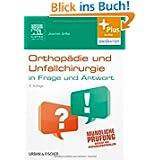Orthopädie und Unfallchirurgie in Frage und Antwort: Fragen und Fallgeschichten - mit Zugang zum Elsevier-Portal...