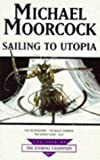 Michael Moorcock Sailing to Utopia (Tale of the Eternal Champion)