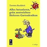 """Alles betonieren, gr�n anstreichen: Heiteres Gartenlexikonvon """"Torsten Buchheit"""""""